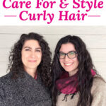 "two smiling women with glossy, full, and well-defined curls. Text overlay says: ""The Best Way To Care For & Style Curly Hair (which products & how to cut!)"""