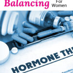 "stock photo of a paper titled, ""Hormone Therapy"" with capsules, pills, and syringes scattered about. Text overlay says: ""Natural Hormone Balancing For Women (all about female hormones & why we need them!)"""