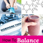 "photo collage of a paper labeled ""Hormone Therapy"", a drawing of an estrogen molecule, a woman tying her shoes, and a woman's hand holding up a smoothie. Text overlay says: ""How To Balance Hormones Naturally"""